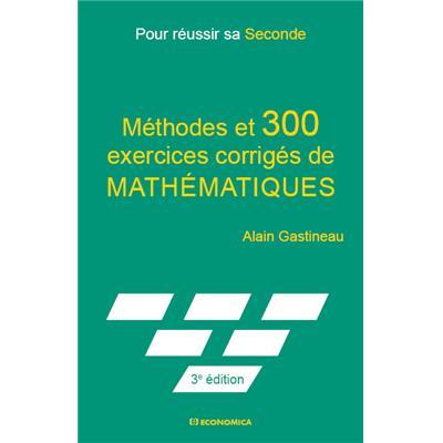 Achat Livre Pour Reussir Sa Seconde Methodes Et 300 Exercices Corriges De Mathematiques Gastineau