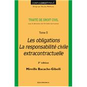 Traité de droit civil - Tome 5 - Les obligations La responsabilité civile extracontractuelle